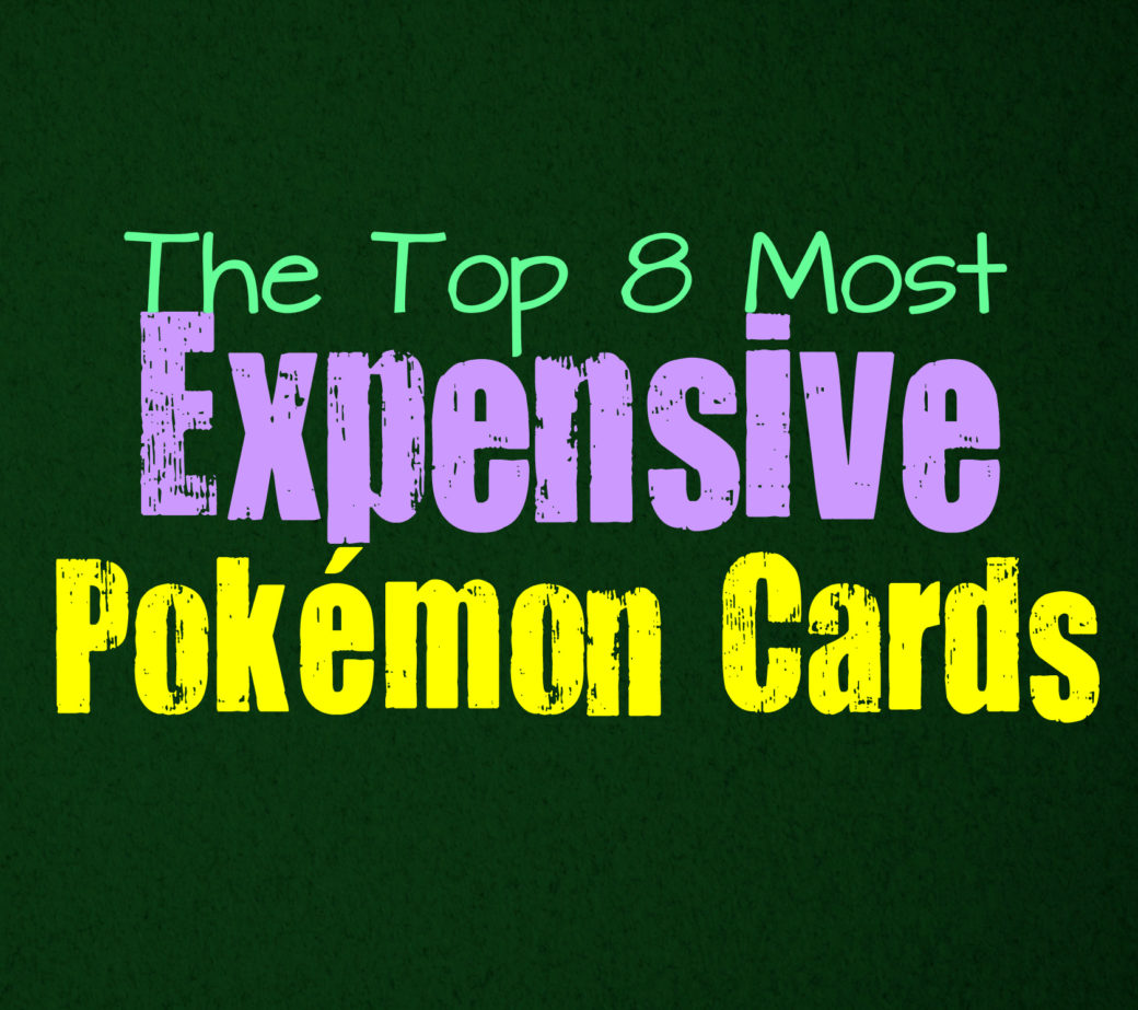 The 8 Most Expensive and Valuable Pokémon Cards ...